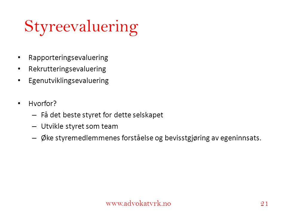 www.adokatvrk.no www.advokatvrk.no 21 Styreevaluering • Rapporteringsevaluering • Rekrutteringsevaluering • Egenutviklingsevaluering • Hvorfor? – Få d