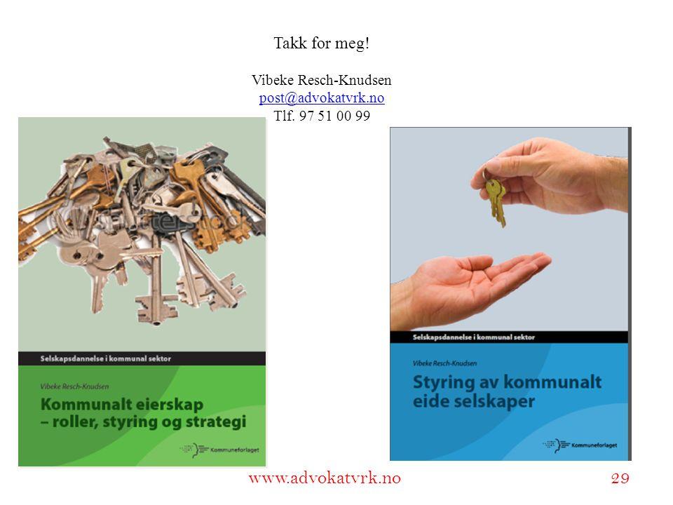 www.adokatvrk.no www.advokatvrk.no 29 Takk for meg! Vibeke Resch-Knudsen post@advokatvrk.no Tlf. 97 51 00 99