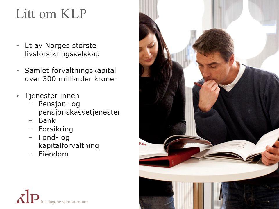 Litt om KLP • Et av Norges største livsforsikringsselskap • Samlet forvaltningskapital over 300 milliarder kroner • Tjenester innen –Pensjon- og pensj