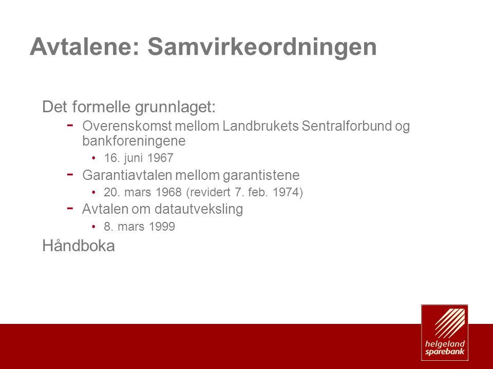 Avtalene: Samvirkeordningen Det formelle grunnlaget: - Overenskomst mellom Landbrukets Sentralforbund og bankforeningene •16. juni 1967 - Garantiavtal