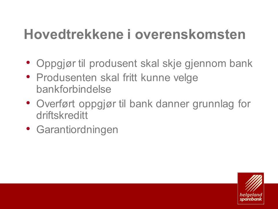 Hovedtrekkene i overenskomsten • Oppgjør til produsent skal skje gjennom bank • Produsenten skal fritt kunne velge bankforbindelse • Overført oppgjør til bank danner grunnlag for driftskreditt • Garantiordningen