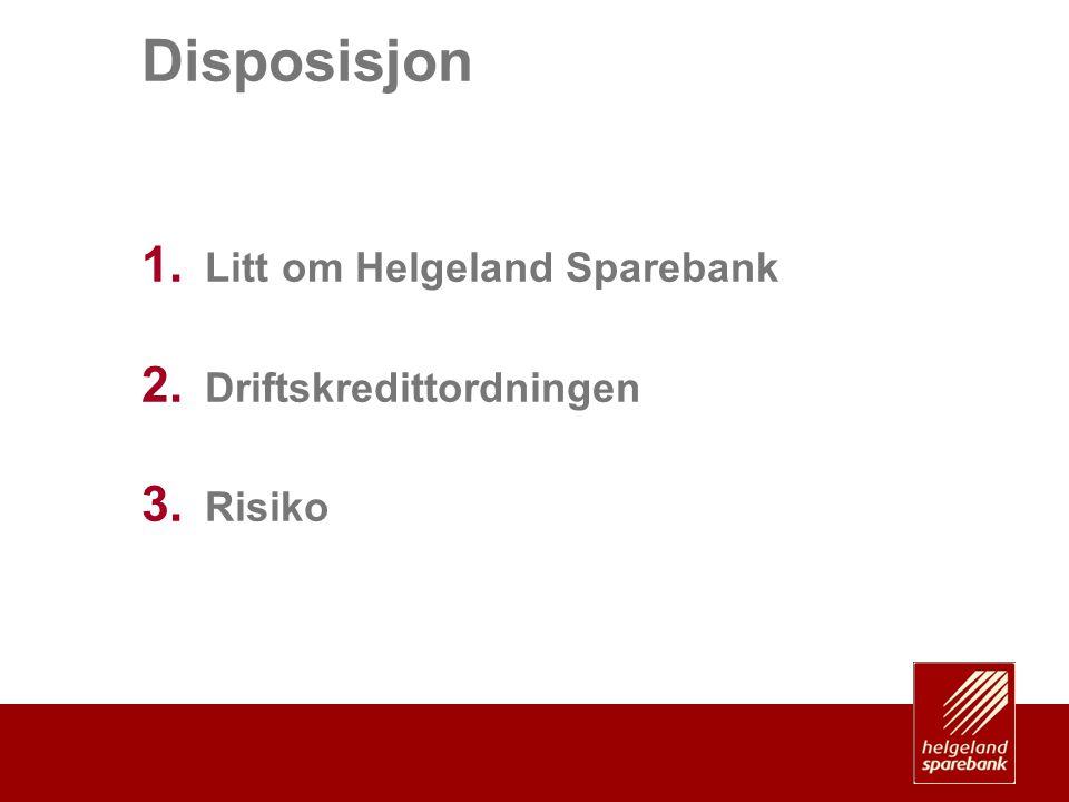 Disposisjon 1. Litt om Helgeland Sparebank 2. Driftskredittordningen 3. Risiko
