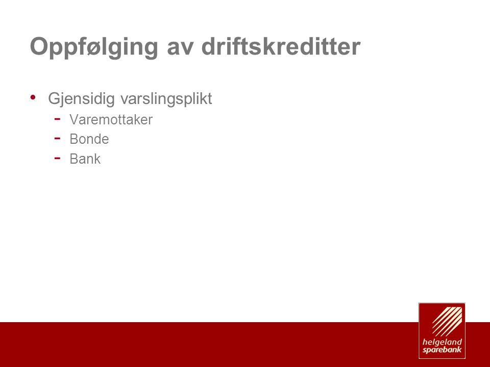 Oppfølging av driftskreditter • Gjensidig varslingsplikt - Varemottaker - Bonde - Bank