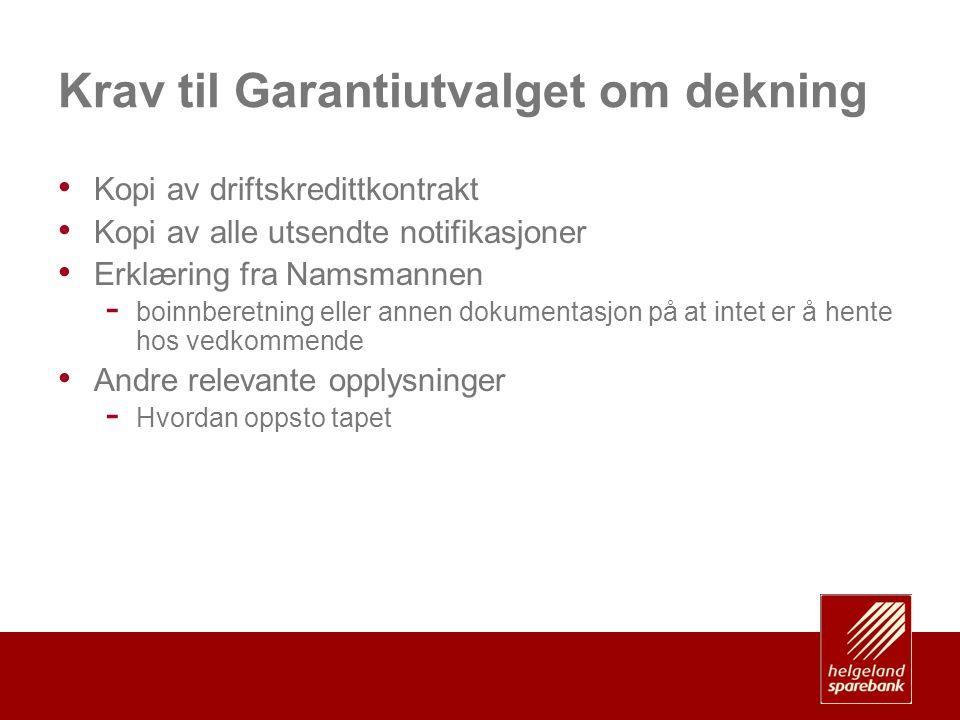 Krav til Garantiutvalget om dekning • Kopi av driftskredittkontrakt • Kopi av alle utsendte notifikasjoner • Erklæring fra Namsmannen - boinnberetning