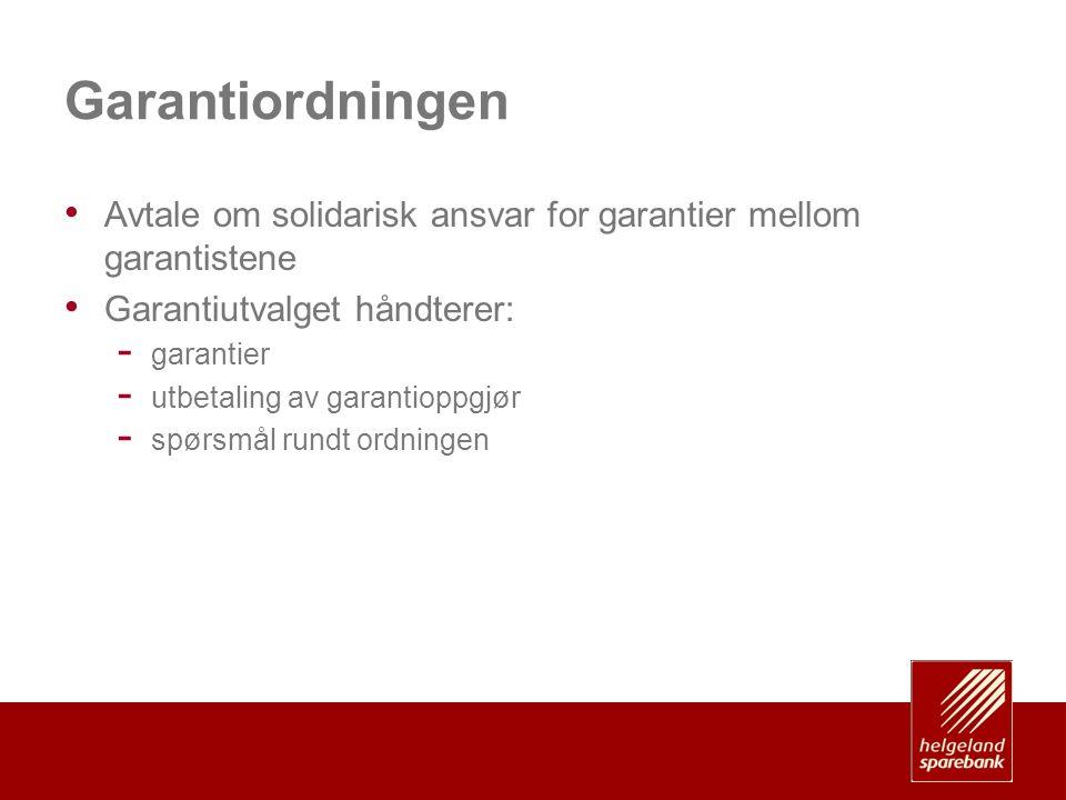 Garantiordningen • Avtale om solidarisk ansvar for garantier mellom garantistene • Garantiutvalget håndterer: - garantier - utbetaling av garantioppgjør - spørsmål rundt ordningen