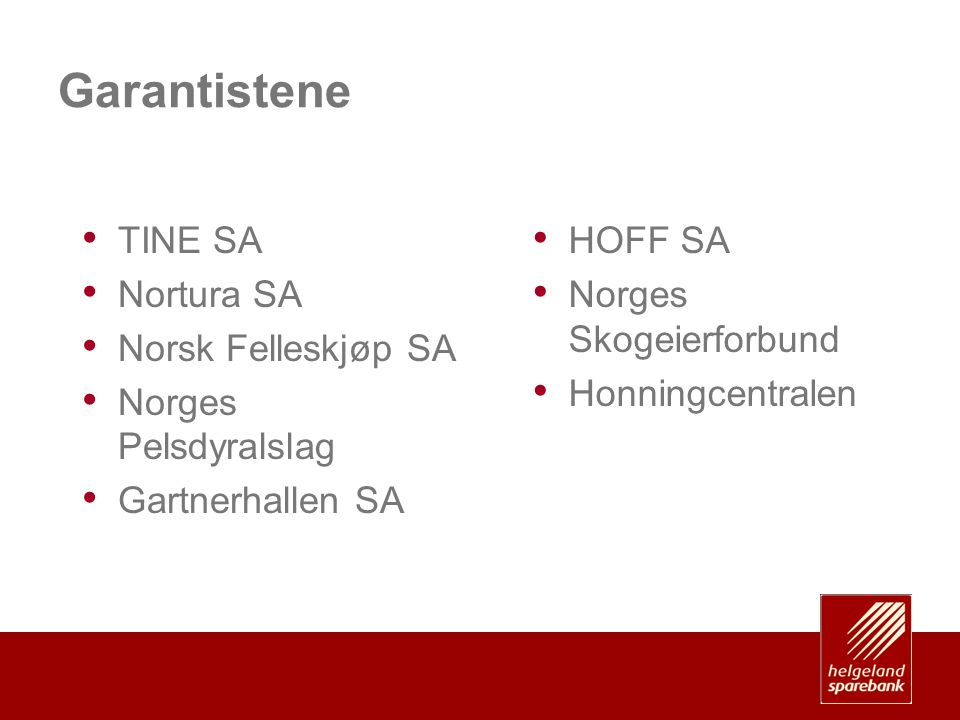 Garantistene • TINE SA • Nortura SA • Norsk Felleskjøp SA • Norges Pelsdyralslag • Gartnerhallen SA • HOFF SA • Norges Skogeierforbund • Honningcentra