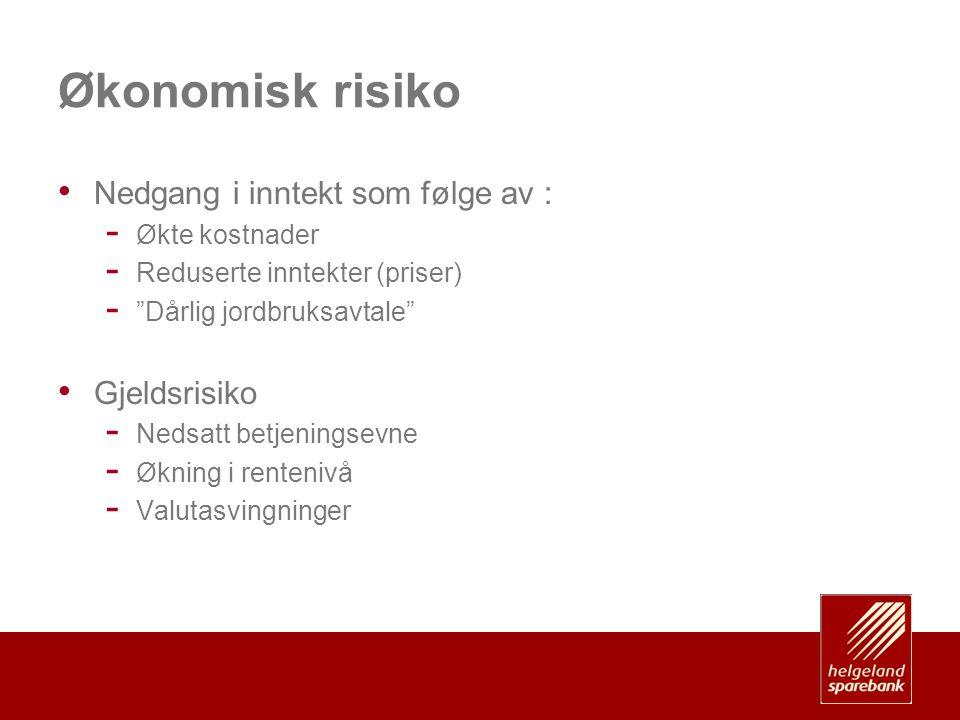 """Økonomisk risiko • Nedgang i inntekt som følge av : - Økte kostnader - Reduserte inntekter (priser) - """"Dårlig jordbruksavtale"""" • Gjeldsrisiko - Nedsat"""