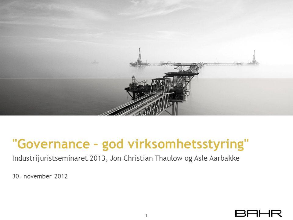 Governance – god virksomhetsstyring Industrijuristseminaret 2013, Jon Christian Thaulow og Asle Aarbakke 30.