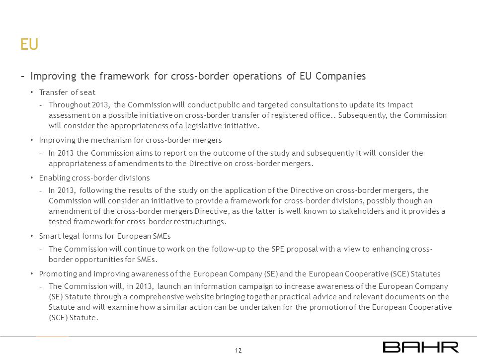 EU - Improving the framework for cross-border operations of EU Companies • Transfer of seat - Throughout 2013, the Commission will conduct public and