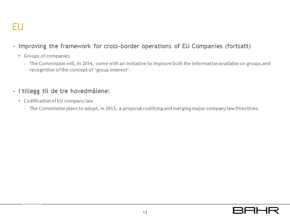EU - Improving the framework for cross-border operations of EU Companies (fortsatt) • Groups of companies - The Commission will, in 2014, come with an