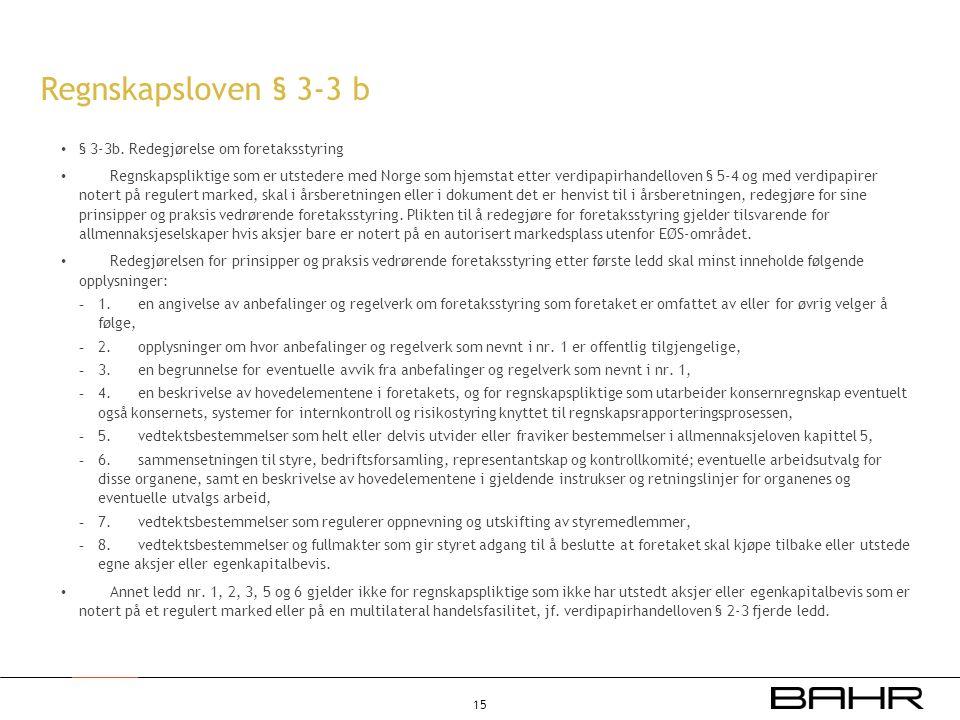 Regnskapsloven § 3-3 b • § 3-3b. Redegjørelse om foretaksstyring • Regnskapspliktige som er utstedere med Norge som hjemstat etter verdipapirhandellov