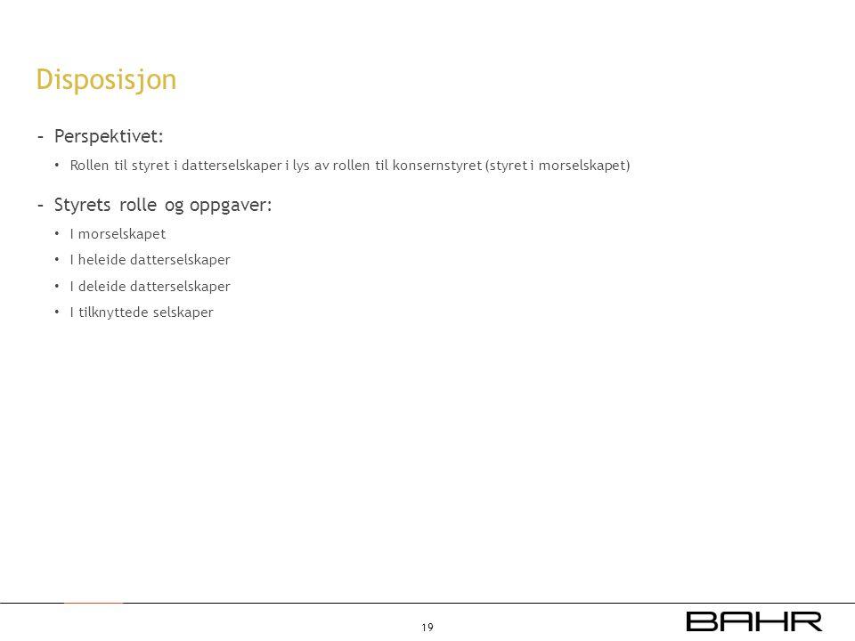 Disposisjon - Perspektivet: • Rollen til styret i datterselskaper i lys av rollen til konsernstyret (styret i morselskapet) - Styrets rolle og oppgave