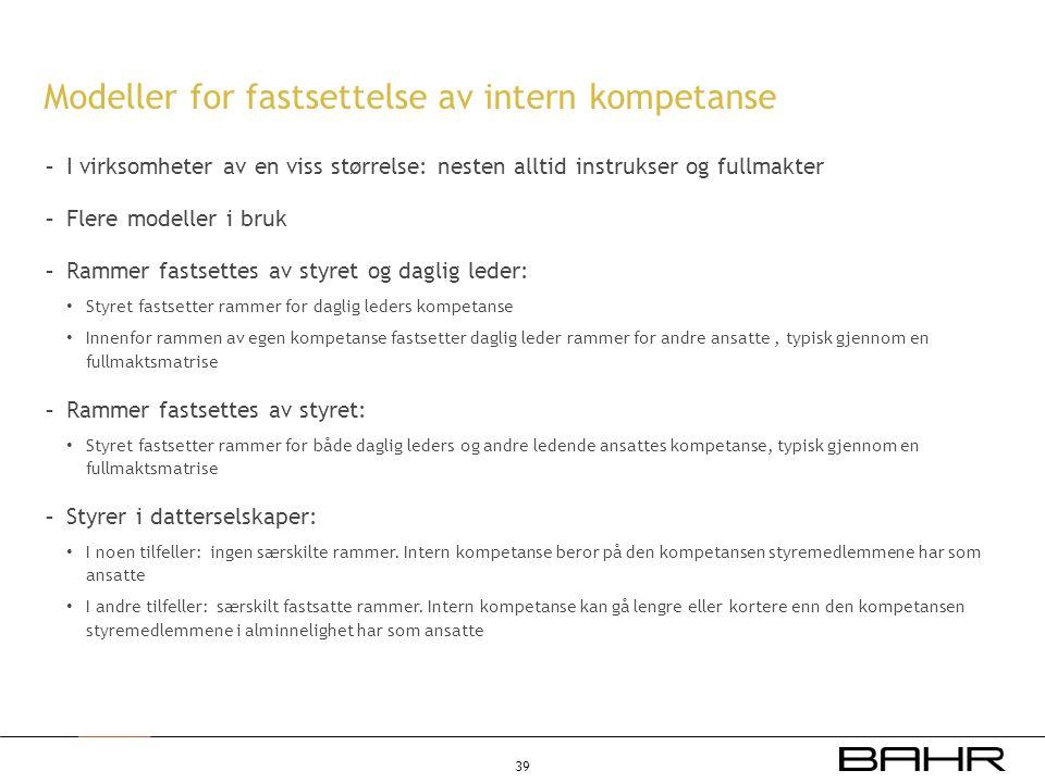 Modeller for fastsettelse av intern kompetanse - I virksomheter av en viss størrelse: nesten alltid instrukser og fullmakter - Flere modeller i bruk -