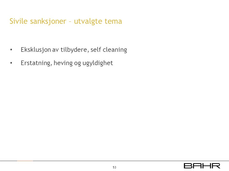 • Eksklusjon av tilbydere, self cleaning • Erstatning, heving og ugyldighet Sivile sanksjoner – utvalgte tema 53