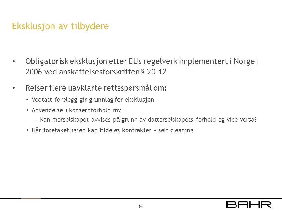 • Obligatorisk eksklusjon etter EUs regelverk implementert i Norge i 2006 ved anskaffelsesforskriften § 20-12 • Reiser flere uavklarte rettsspørsmål o