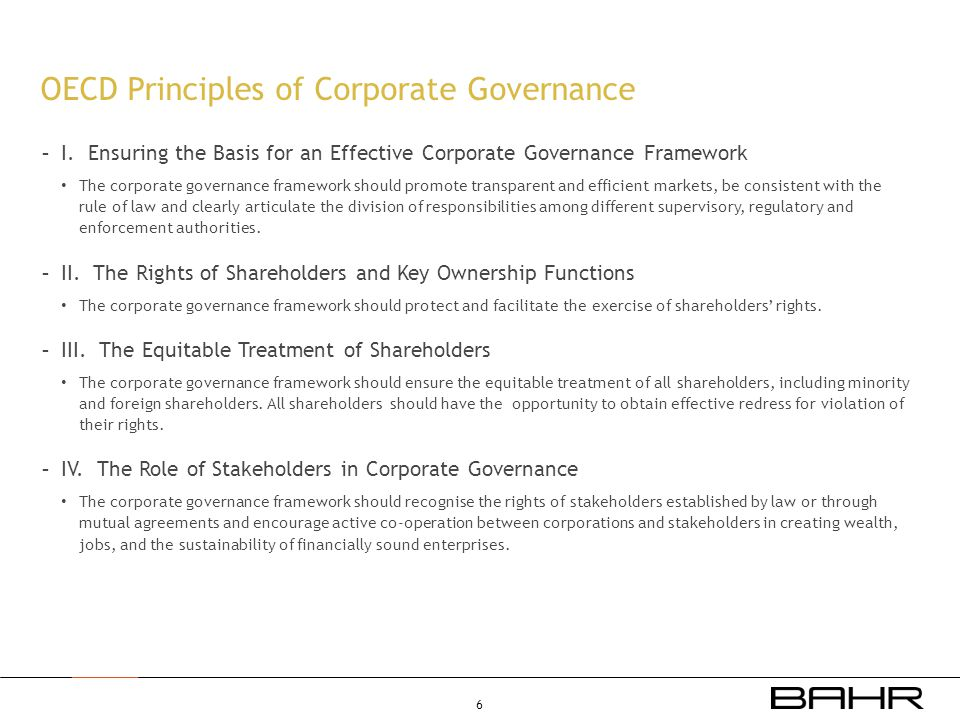 OECD Principles of Corporate Governance - I. Ensuring the Basis for an Effective Corporate Governance Framework • The corporate governance framework s