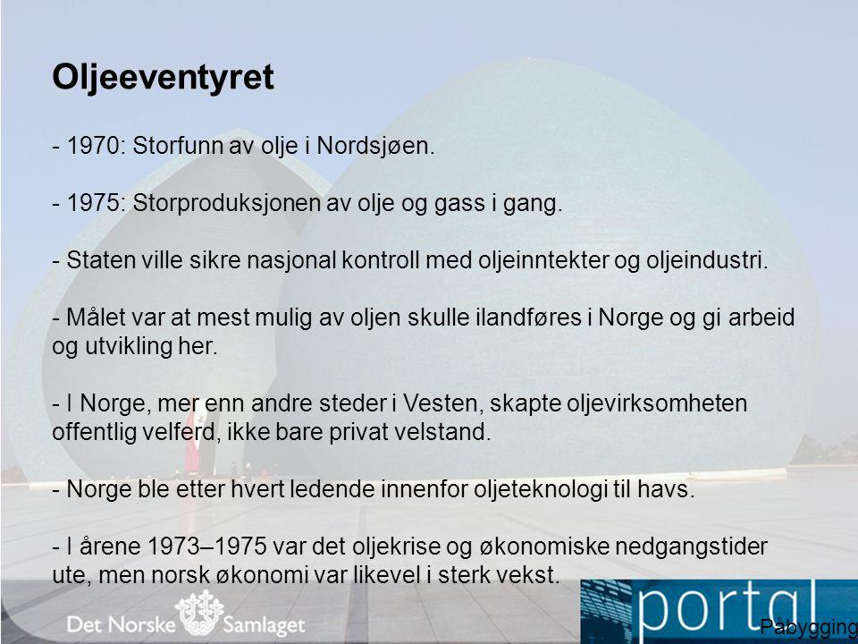 Oljeeventyret - 1970: Storfunn av olje i Nordsjøen. - 1975: Storproduksjonen av olje og gass i gang. - Staten ville sikre nasjonal kontroll med oljein