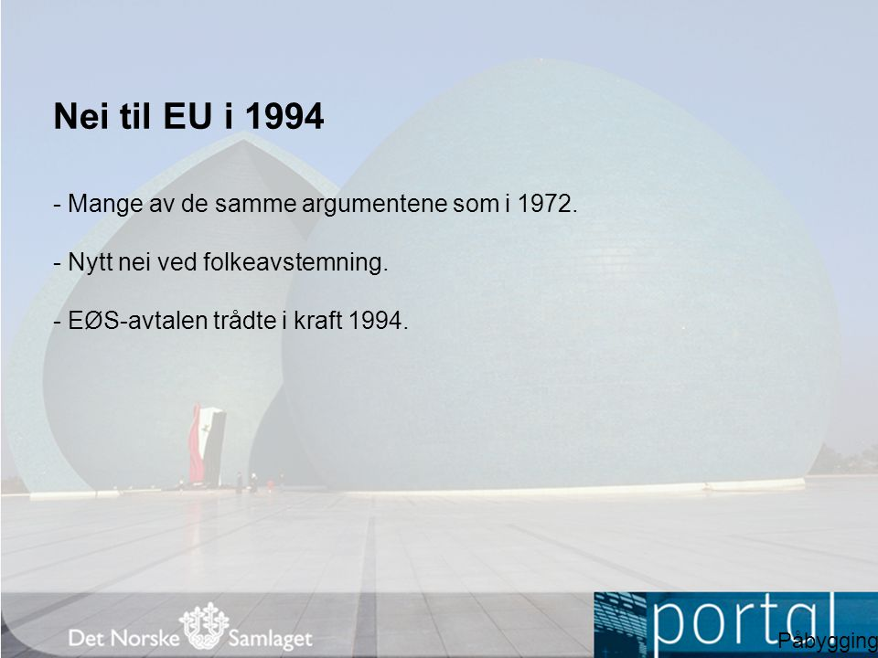 Nei til EU i 1994 - Mange av de samme argumentene som i 1972. - Nytt nei ved folkeavstemning. - EØS-avtalen trådte i kraft 1994. Påbygging