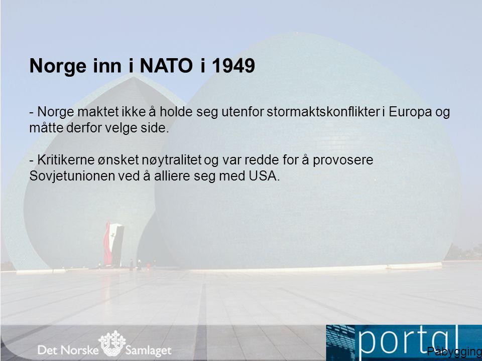 Norge inn i NATO i 1949 - Norge maktet ikke å holde seg utenfor stormaktskonflikter i Europa og måtte derfor velge side. - Kritikerne ønsket nøytralit