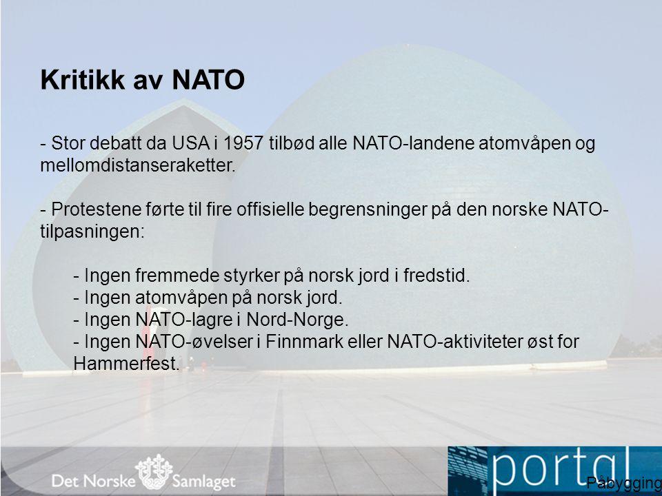 Kritikk av NATO - Stor debatt da USA i 1957 tilbød alle NATO-landene atomvåpen og mellomdistanseraketter. - Protestene førte til fire offisielle begre