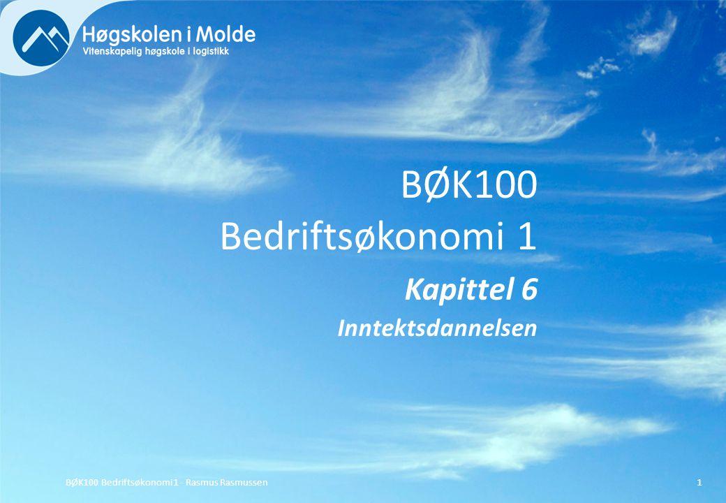 BØK100 Bedriftsøkonomi 1 Kapittel 6 Inntektsdannelsen BØK100 Bedriftsøkonomi 1 - Rasmus Rasmussen1