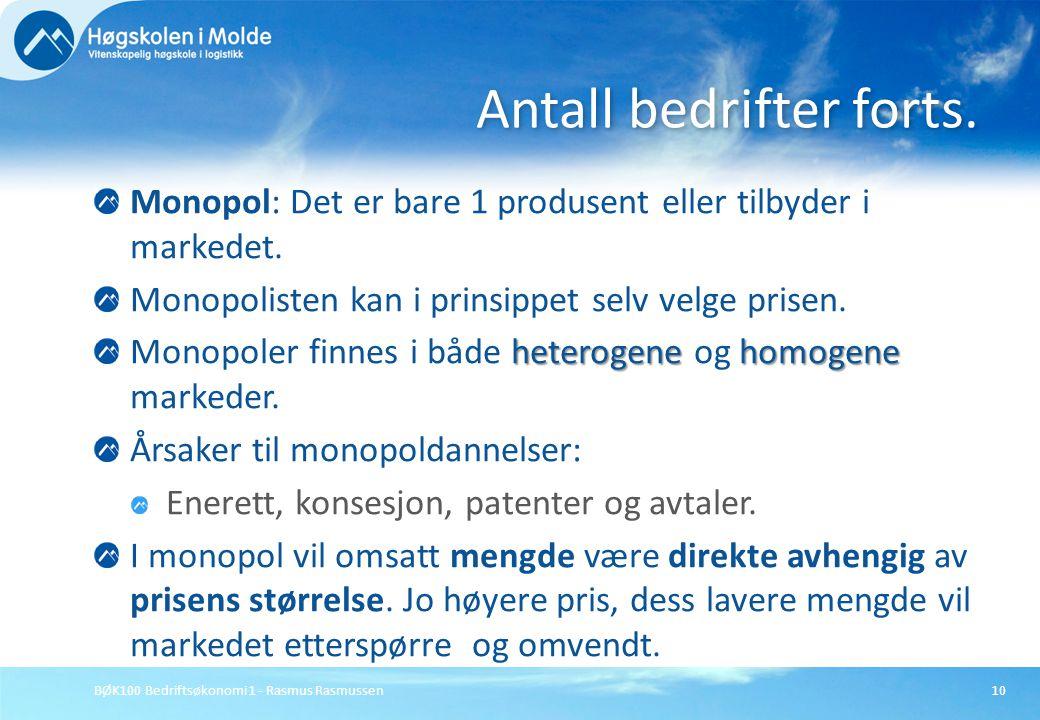 BØK100 Bedriftsøkonomi 1 - Rasmus Rasmussen10 Monopol: Det er bare 1 produsent eller tilbyder i markedet. Monopolisten kan i prinsippet selv velge pri