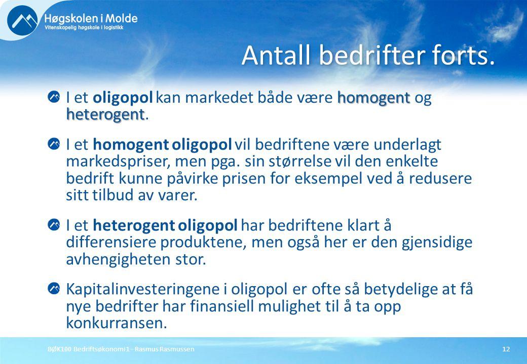 BØK100 Bedriftsøkonomi 1 - Rasmus Rasmussen12 homogent heterogent I et oligopol kan markedet både være homogent og heterogent. I et homogent oligopol