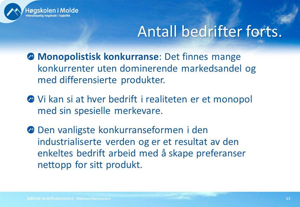 BØK100 Bedriftsøkonomi 1 - Rasmus Rasmussen13 Monopolistisk konkurranse: Det finnes mange konkurrenter uten dominerende markedsandel og med differensi