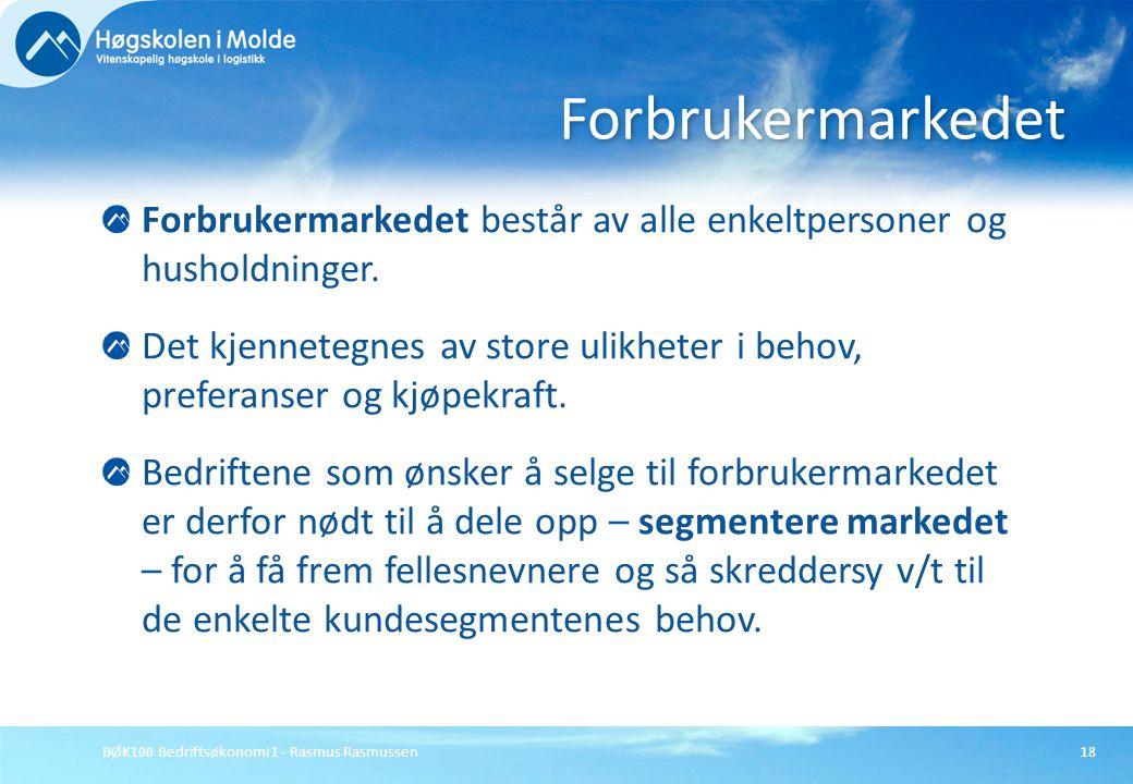BØK100 Bedriftsøkonomi 1 - Rasmus Rasmussen18 Forbrukermarkedet består av alle enkeltpersoner og husholdninger. Det kjennetegnes av store ulikheter i