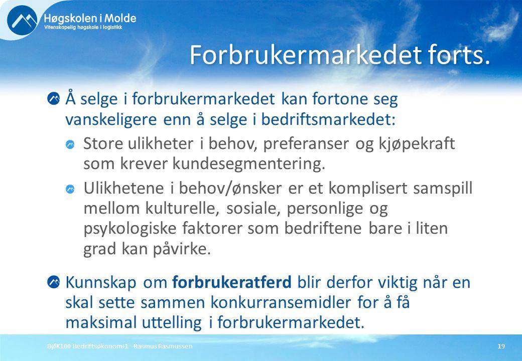 BØK100 Bedriftsøkonomi 1 - Rasmus Rasmussen19 Å selge i forbrukermarkedet kan fortone seg vanskeligere enn å selge i bedriftsmarkedet: Store ulikheter