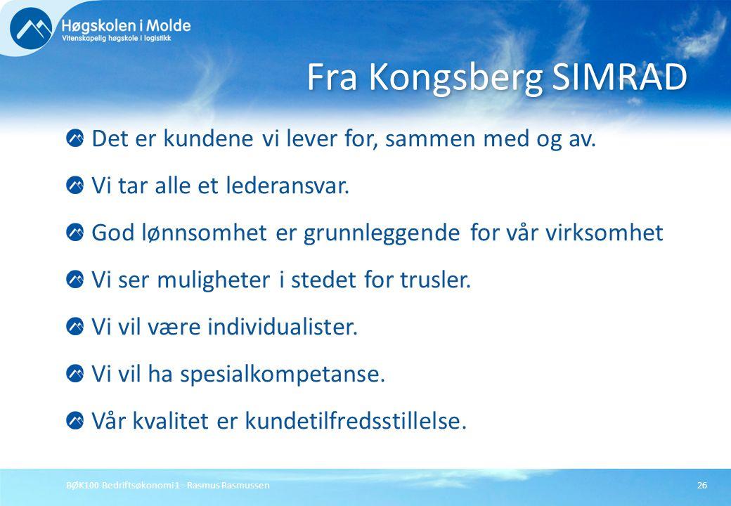 BØK100 Bedriftsøkonomi 1 - Rasmus Rasmussen26 Det er kundene vi lever for, sammen med og av. Vi tar alle et lederansvar. God lønnsomhet er grunnleggen