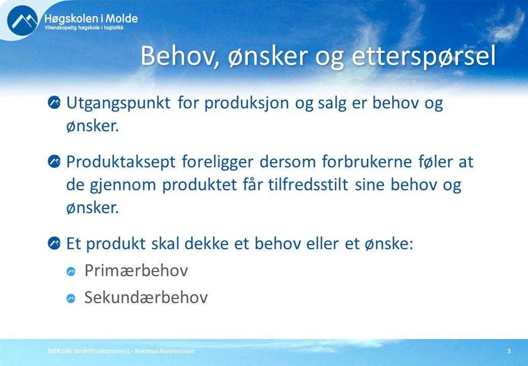 BØK100 Bedriftsøkonomi 1 - Rasmus Rasmussen3 Utgangspunkt for produksjon og salg er behov og ønsker. Produktaksept foreligger dersom forbrukerne føler