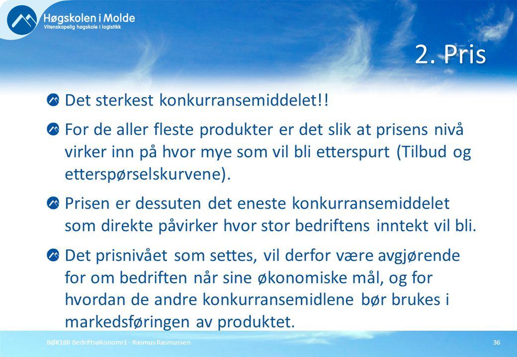 BØK100 Bedriftsøkonomi 1 - Rasmus Rasmussen36 Det sterkest konkurransemiddelet!! For de aller fleste produkter er det slik at prisens nivå virker inn