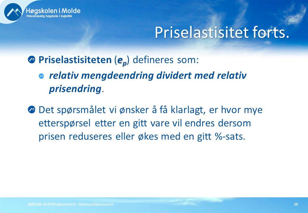 BØK100 Bedriftsøkonomi 1 - Rasmus Rasmussen38 e p Priselastisiteten (e p ) defineres som: relativ mengdeendring dividert med relativ prisendring. Det