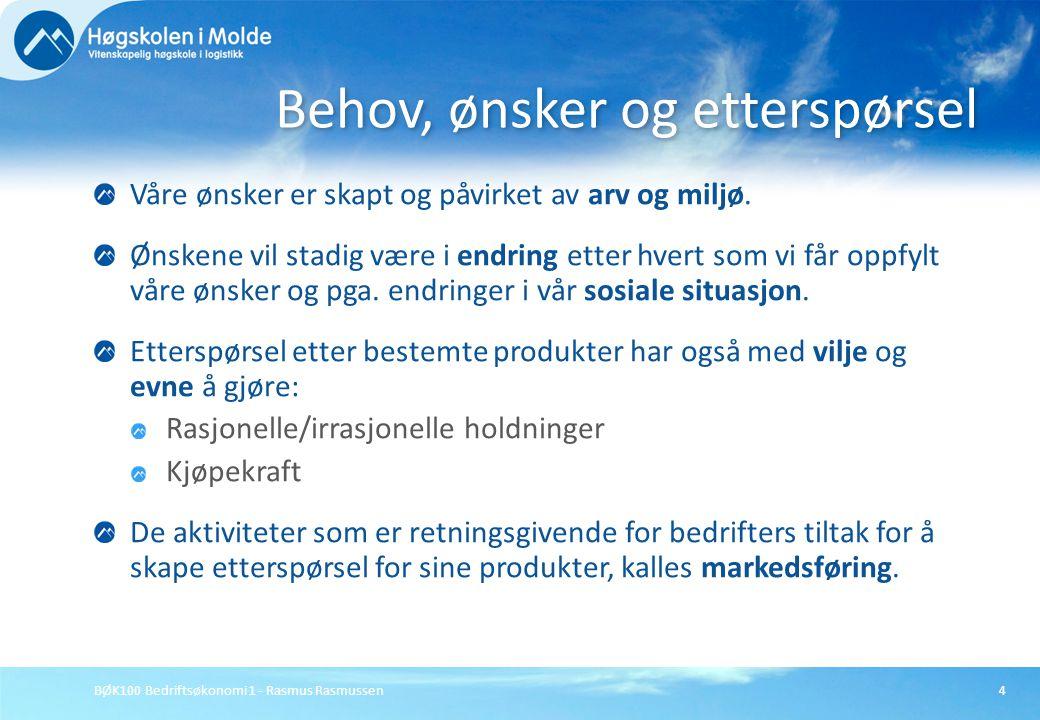 BØK100 Bedriftsøkonomi 1 - Rasmus Rasmussen4 Våre ønsker er skapt og påvirket av arv og miljø. Ønskene vil stadig være i endring etter hvert som vi få