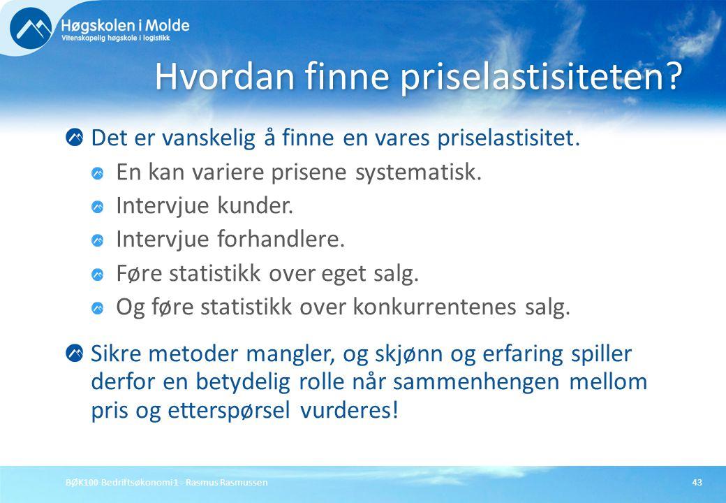 BØK100 Bedriftsøkonomi 1 - Rasmus Rasmussen43 Det er vanskelig å finne en vares priselastisitet. En kan variere prisene systematisk. Intervjue kunder.