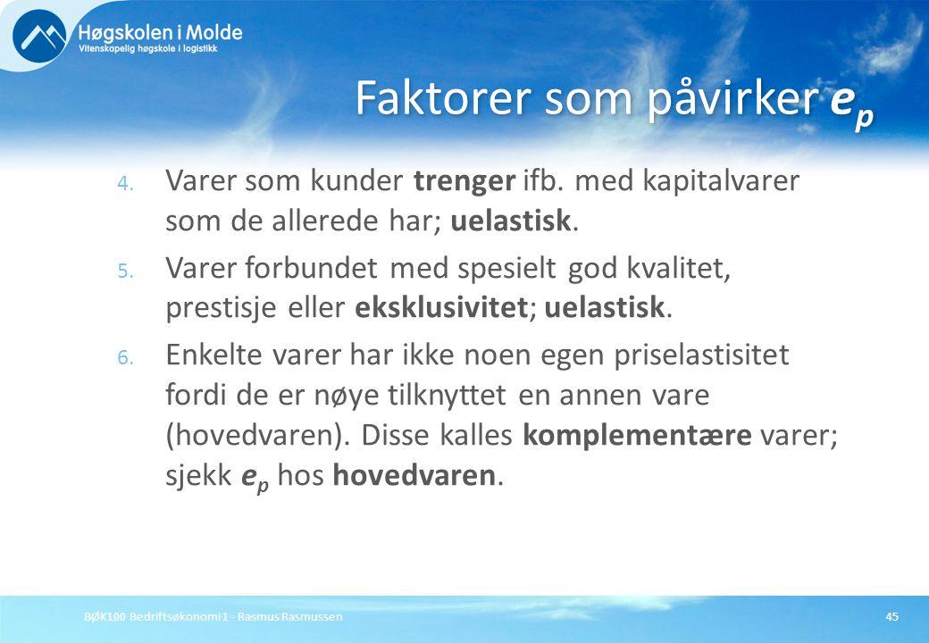 BØK100 Bedriftsøkonomi 1 - Rasmus Rasmussen45 4. Varer som kunder trenger ifb. med kapitalvarer som de allerede har; uelastisk. 5. Varer forbundet med