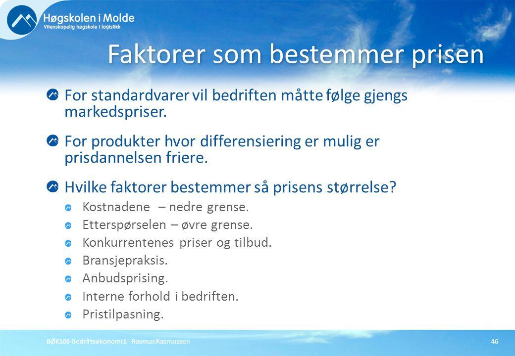 BØK100 Bedriftsøkonomi 1 - Rasmus Rasmussen46 For standardvarer vil bedriften måtte følge gjengs markedspriser. For produkter hvor differensiering er