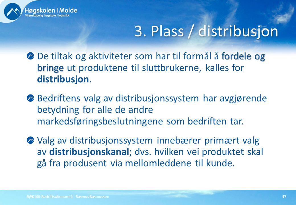 BØK100 Bedriftsøkonomi 1 - Rasmus Rasmussen47 fordele og bringe De tiltak og aktiviteter som har til formål å fordele og bringe ut produktene til slut