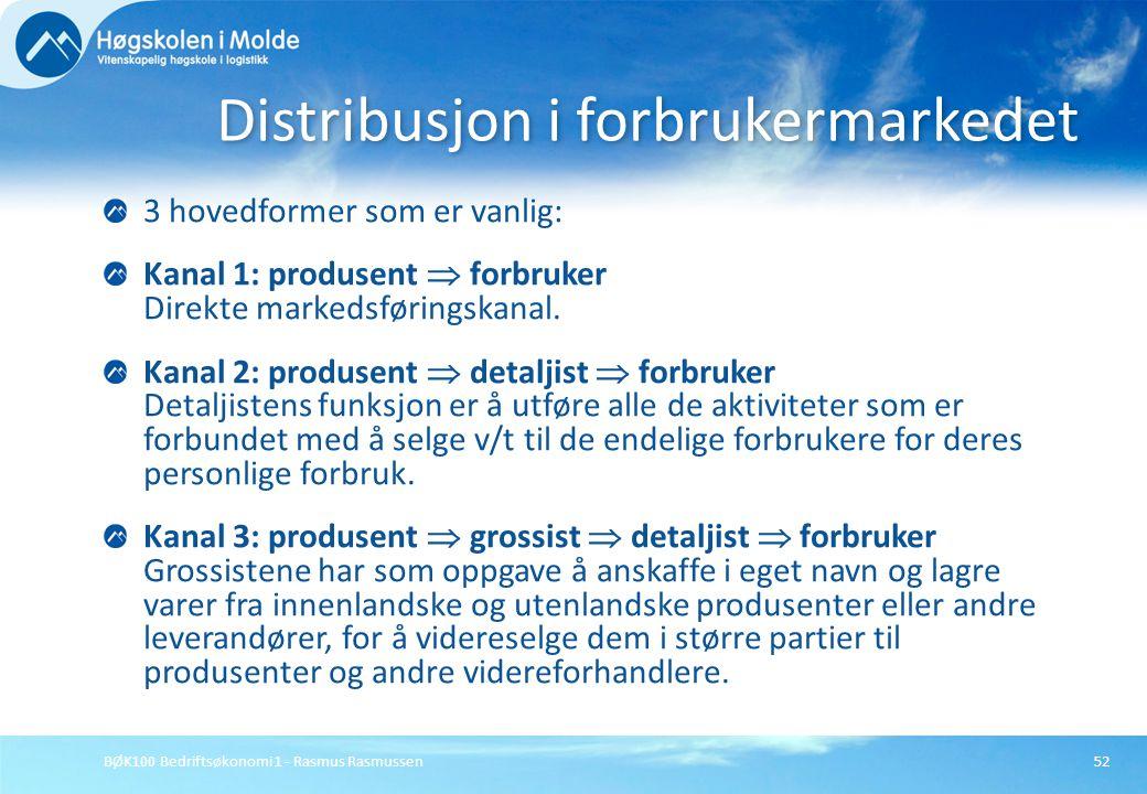 BØK100 Bedriftsøkonomi 1 - Rasmus Rasmussen52 3 hovedformer som er vanlig: Kanal 1: produsent  forbruker Direkte markedsføringskanal. Kanal 2: produs