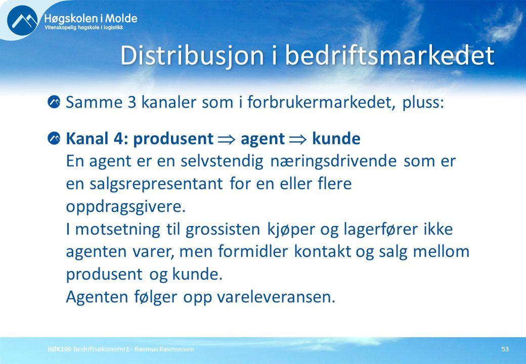 BØK100 Bedriftsøkonomi 1 - Rasmus Rasmussen53 Samme 3 kanaler som i forbrukermarkedet, pluss: Kanal 4: produsent  agent  kunde En agent er en selvst