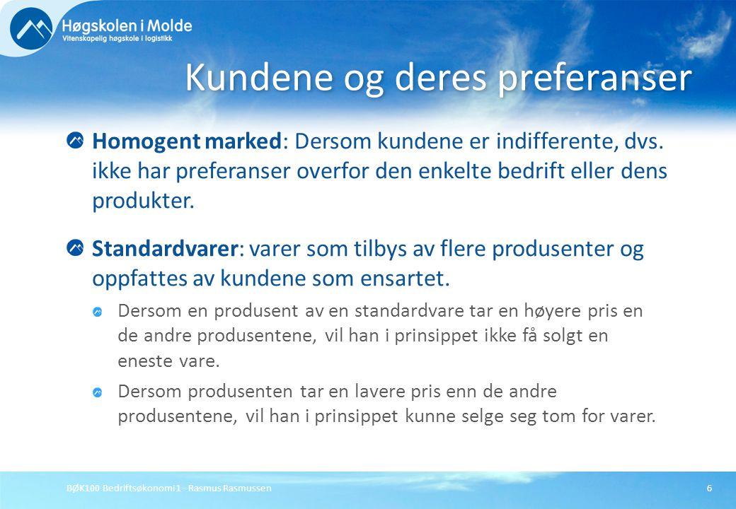 BØK100 Bedriftsøkonomi 1 - Rasmus Rasmussen6 Homogent marked: Dersom kundene er indifferente, dvs. ikke har preferanser overfor den enkelte bedrift el
