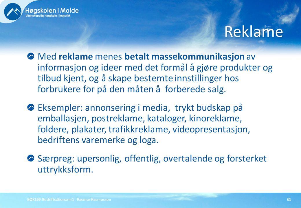 BØK100 Bedriftsøkonomi 1 - Rasmus Rasmussen61 Med reklame menes betalt massekommunikasjon av informasjon og ideer med det formål å gjøre produkter og
