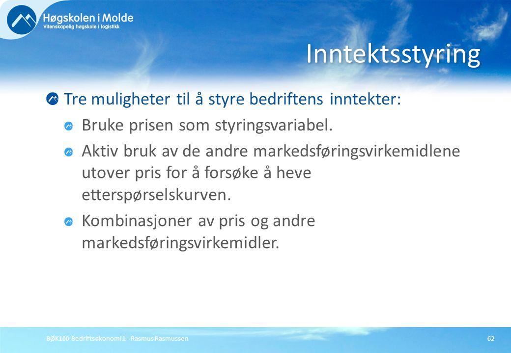 BØK100 Bedriftsøkonomi 1 - Rasmus Rasmussen62 Tre muligheter til å styre bedriftens inntekter: Bruke prisen som styringsvariabel. Aktiv bruk av de and