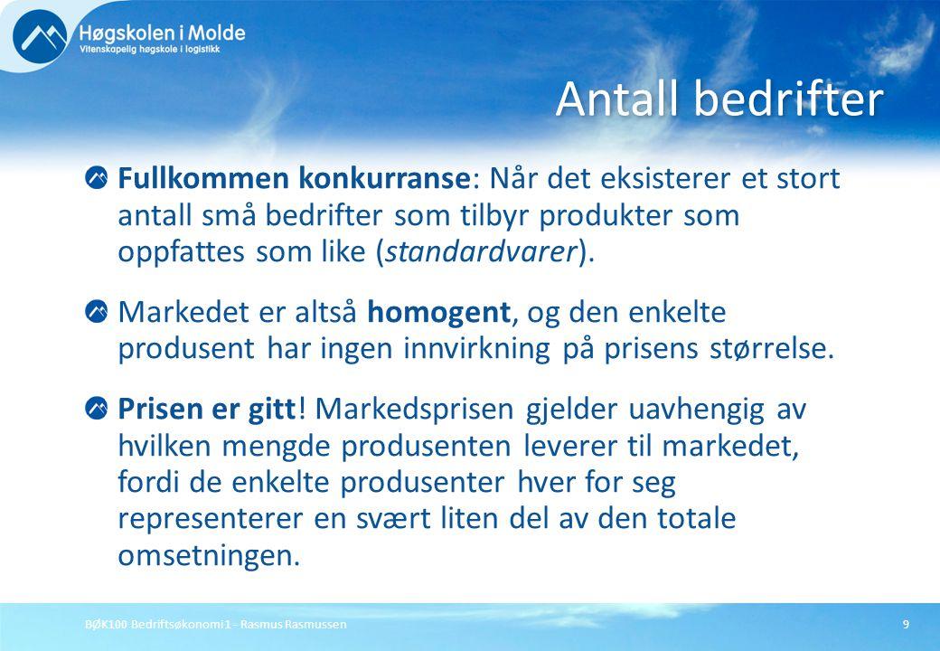 BØK100 Bedriftsøkonomi 1 - Rasmus Rasmussen9 Fullkommen konkurranse: Når det eksisterer et stort antall små bedrifter som tilbyr produkter som oppfatt