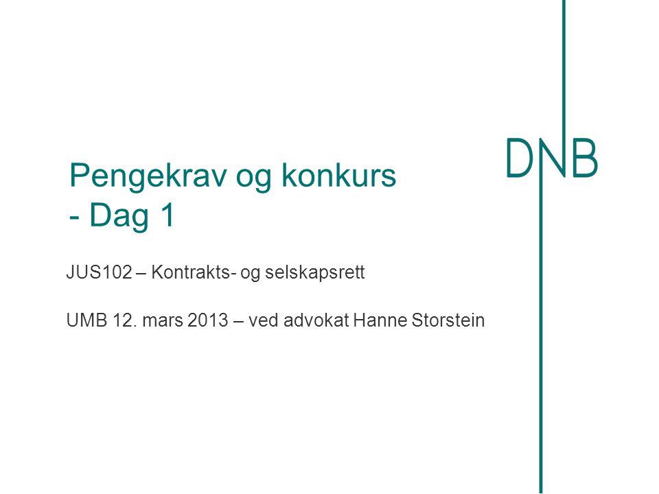 Pengekrav og konkurs - Dag 1 JUS102 – Kontrakts- og selskapsrett UMB 12. mars 2013 – ved advokat Hanne Storstein