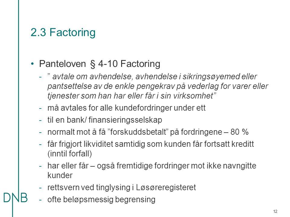 """2.3 Factoring •Panteloven § 4-10 Factoring -"""" avtale om avhendelse, avhendelse i sikringsøyemed eller pantsettelse av de enkle pengekrav på vederlag f"""