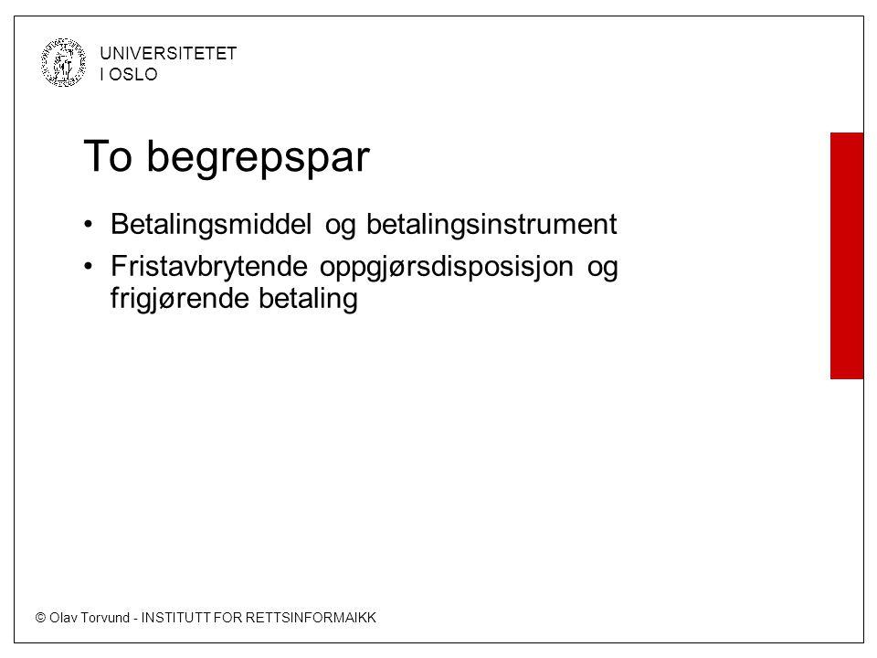 © Olav Torvund - INSTITUTT FOR RETTSINFORMAIKK UNIVERSITETET I OSLO Betalingsmiddel og betalingsinstrument •Betalingsmiddel: –Det formuesgode som overføres som betaling •Betalingsinstrument –Det hjelpemiddel man benytter for å overføre betalingsmidler