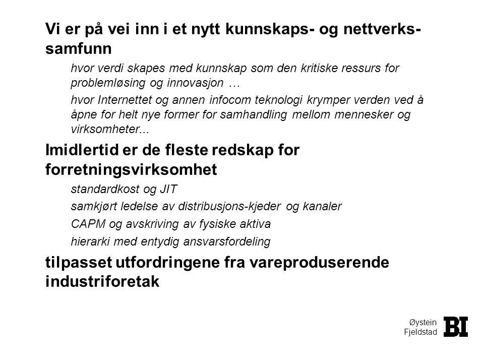 Øystein Fjeldstad Vi er på vei inn i et nytt kunnskaps- og nettverks- samfunn hvor verdi skapes med kunnskap som den kritiske ressurs for problemløsin