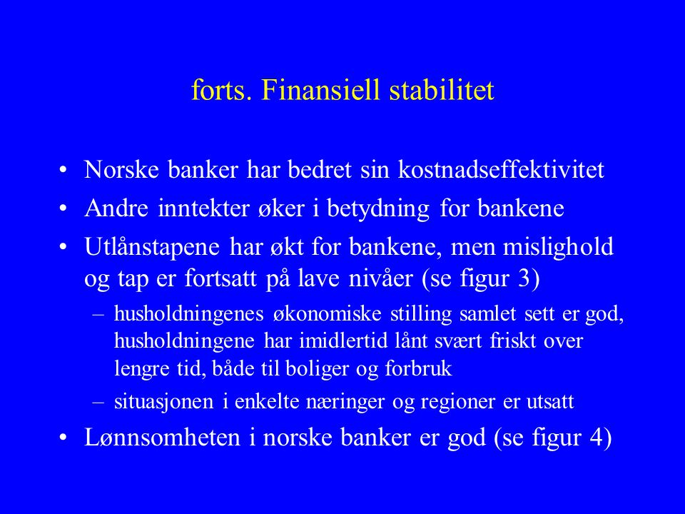 forts. Finansiell stabilitet •Norske banker har bedret sin kostnadseffektivitet •Andre inntekter øker i betydning for bankene •Utlånstapene har økt fo